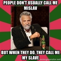 i dont usually - People don't usually call me Mislav But when they do, they call me My Slave