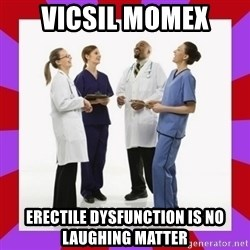 Doctors laugh - Vicsil Momex Erectile dysfunction is no laughing matter