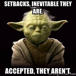 ProYodaAdvice - Setbacks, inevitable they are. Accepted, they aren't.
