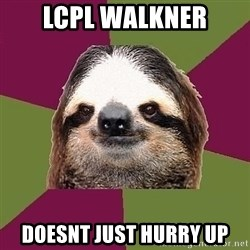 Just-Lazy-Sloth - LCpl Walkner Doesnt just hurry up