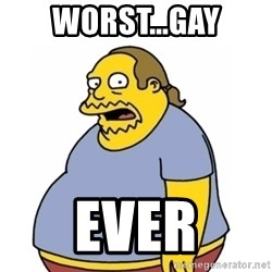 Comic Book Guy Worst Ever - Worst...Gay EVER