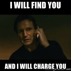 liam neeson taken - I will find you And I will charge you