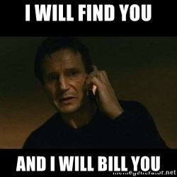 liam neeson taken - I will find you And I will bill you