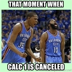 durant harden - That moment when calc 1 is canceled