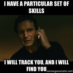 liam neeson taken - I have a particular set of skills I will track you, and I will find you