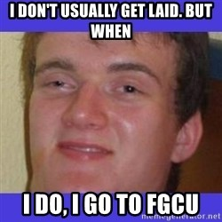 rally drunk guy - I don't usually get laid. But when I do, I go to fgcu