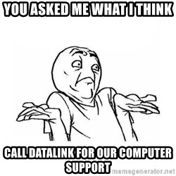 Wala talaga eh - You asked me what I think Call DataLink for our computer support