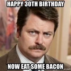 history ron swanson - Happy 30th Birthday Now eat some bacon