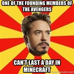 Leave it to Iron Man - One of the founding members of the Avengers Can't last a day in Minecraft