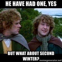 What about second breakfast? - he have had one, yes but what about second winter?