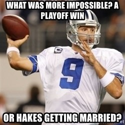 Tonyromo - What was more impossible? A playoff win or Hakes getting married?