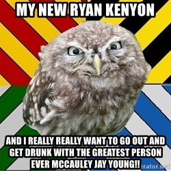 JEALOUS POTTEROMAN - My new Ryan Kenyon  And I really really want to go out and get drunk with the greatest person ever McCauley Jay Young!!