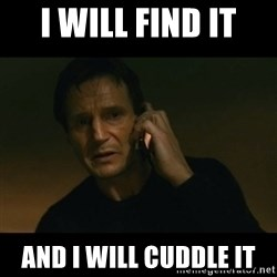 liam neeson taken - I will find it and I will cuddle it