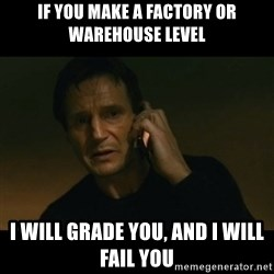 liam neeson taken - If you make a factory or warehouse level I will grade you, and I will fail you