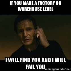 liam neeson taken - If you make a factory or warehouse level I will find you and i will fail you