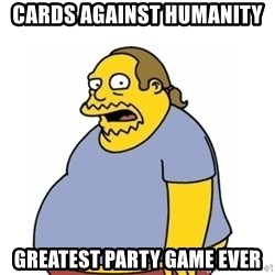Comic Book Guy Worst Ever - Cards Against Humanity  Greatest party game ever