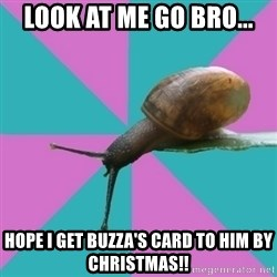 Synesthete Snail - Look at me go bro... Hope I get Buzza's card to him by Christmas!!