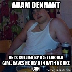 Scumbag rapist - adam dennant gets bullied by a 5 year old girl..caves he head in with a coke can