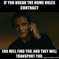 liam neeson taken - If you break the home rules contract ERA will find you, and they will transport you.