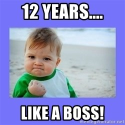 Baby fist - 12 years.... Like a Boss!