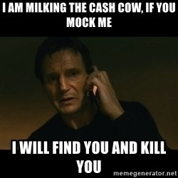 liam neeson taken - I am milking the cash cow, if you mock me I will find you and kill you