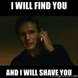 liam neeson taken - I will find you And I will shave you