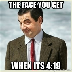MR bean - The face you get when its 4:19