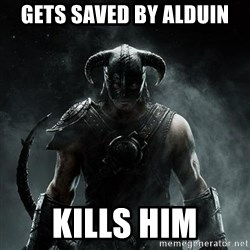 Scumbag Dovahkiin - Gets saved by alduin Kills him
