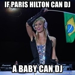 paris hilton dj - If Paris Hilton can DJ A baby Can DJ
