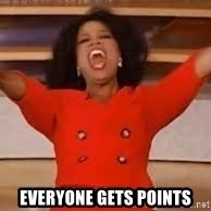giving oprah -  EVERYONE GETS POINTS