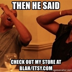 kanye west jay z laughing - Then He Said Check out My Store at blah/etsy.com