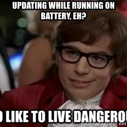I too like to live dangerously - Updating while running on battery, Eh?