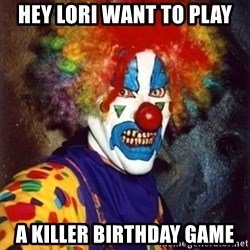 Insanity Clown - Hey Lori want to play a killer birthday game