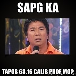 Willie Revillame me - SAPG KA TAPOS 63.16 CALIB PROF MO?