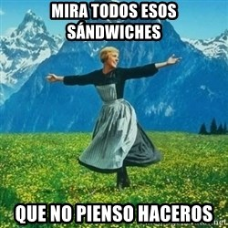 Julie Andrews looking for a fuck to give - Mira todos esos sándwiches Que no pienso haceros