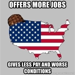 Scumbag America2 - Offers More Jobs Gives Less Pay And Worse Conditions