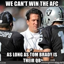 Knapped  - we can't win the AFC as long as Tom Brady is their QB