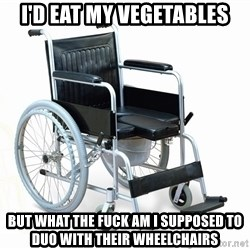 wheelchair watchout - I'd eat my vegetables but what the fuck am I supposed to duo with their wheelchairs