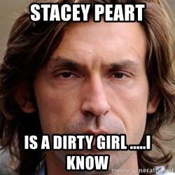 pirlosincero - Stacey peart is a dirty girl .....I know