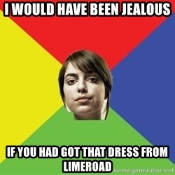 Non Jealous Girl - I would have been jealous If you had got that dress from Limeroad