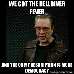 cowbell - We got the Helldiver fever and the only prescription is more Democracy