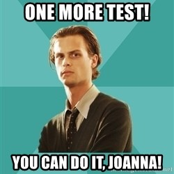spencer reid - One more test! You can do it, JoAnna!