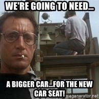 bigger boat - We're going to need... a bigger car...for the new car seat!