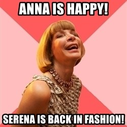 Amused Anna Wintour - Anna is happy! Serena is back in fashion!