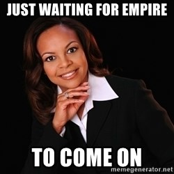 Irrational Black Woman - Just waiting For Empire  To Come On