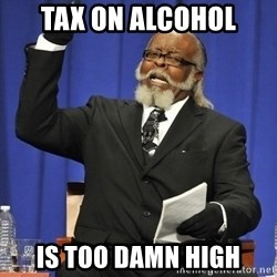 Rent Is Too Damn High - Tax on alcohol is too damn high