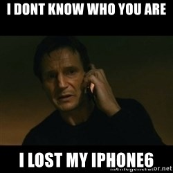 liam neeson taken - i dont know who you are i lost my iphone6