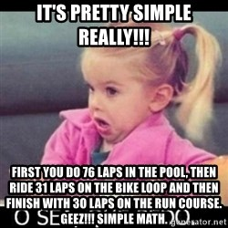 O SEA,QUÉ PEDO MEM - It's Pretty Simple Really!!! First you do 76 laps in the pool, then ride 31 laps on the bike loop and then finish with 3o laps on the run course. Geez!!! Simple Math.
