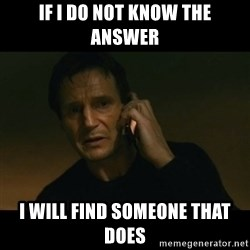 liam neeson taken - If I do not know the answer I will find someone that does