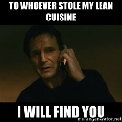 liam neeson taken - To Whoever Stole My Lean Cuisine I WILL FIND YOU